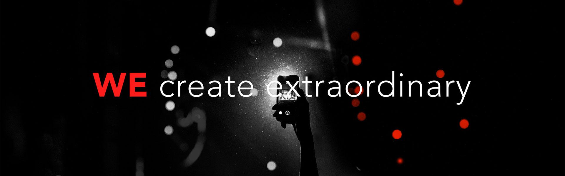 WE create extraordinary